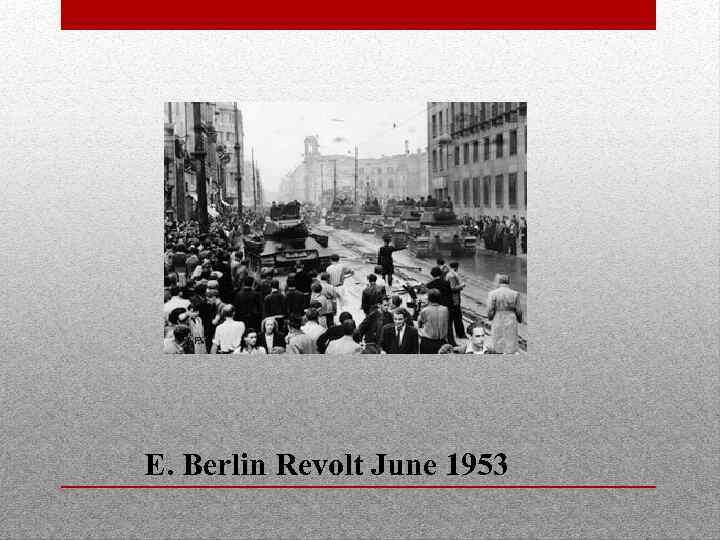 E. Berlin Revolt June 1953