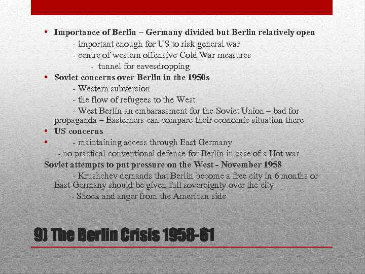 • Importance of Berlin – Germany divided but Berlin relatively open - important