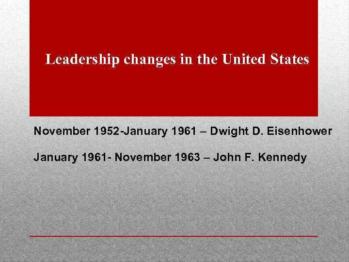 Leadership changes in the United States November 1952 -January 1961 – Dwight D. Eisenhower