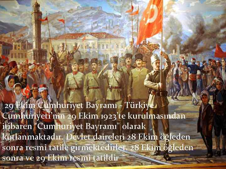29 Ekim Cumhuriyet Bayramı - Türkiye Cumhuriyeti'nin 29 Ekim 1923'te kurulmasından itibaren