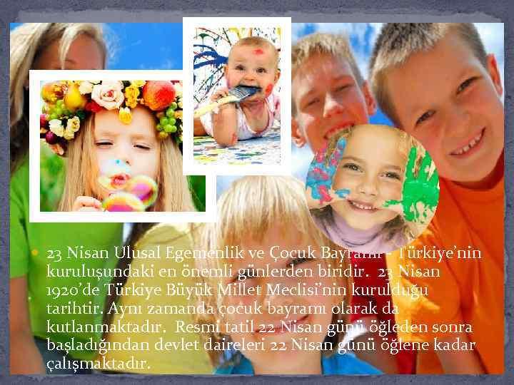 23 Nisan Ulusal Egemenlik ve Çocuk Bayramı - Türkiye'nin kuruluşundaki en önemli günlerden