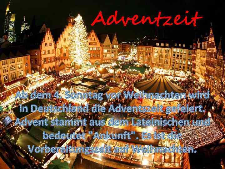 Adventzeit Ab dem 4. Sonntag vor Weihnachten wird in Deutschland die Adventszeit gefeiert. Advent