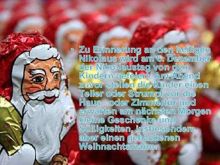 • Zu Erinnerung an den heiligen Nikolaus wird am 6. Dezember der Niko