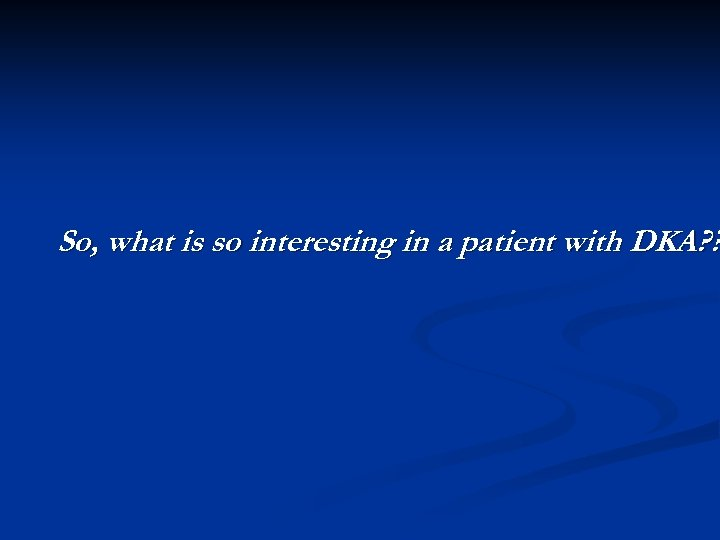 So, what is so interesting in a patient with DKA? ?