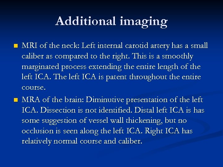 Additional imaging n n MRI of the neck: Left internal carotid artery has a