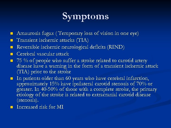 Symptoms n n n n Amaurosis fugax ( Temporary loss of vision in one