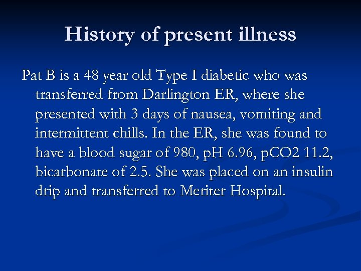 History of present illness Pat B is a 48 year old Type I diabetic