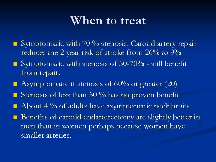 When to treat n n n Symptomatic with 70 % stenosis. Carotid artery repair