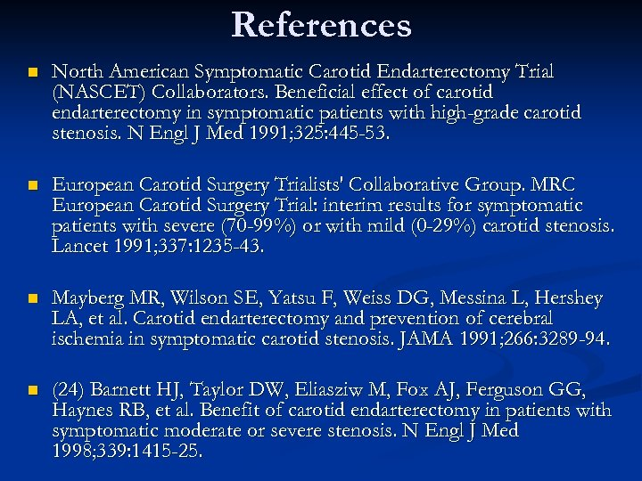 References n North American Symptomatic Carotid Endarterectomy Trial (NASCET) Collaborators. Beneficial effect of carotid