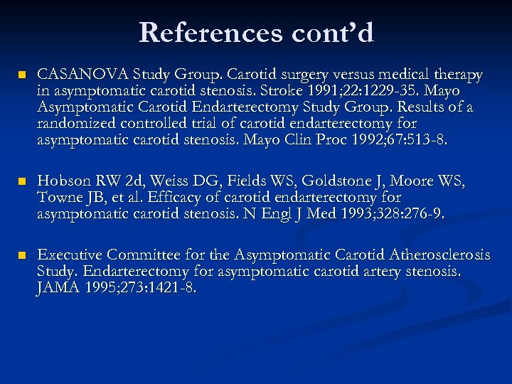 References cont'd n CASANOVA Study Group. Carotid surgery versus medical therapy in asymptomatic carotid