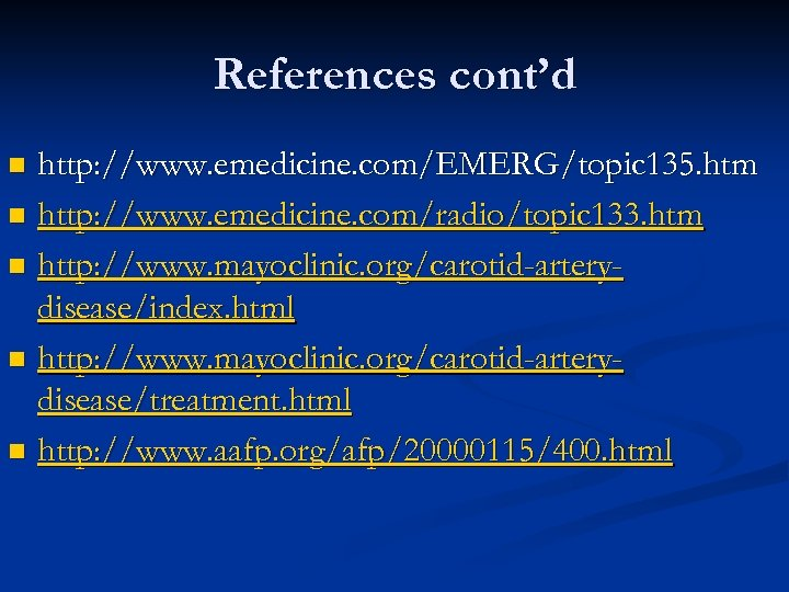 References cont'd http: //www. emedicine. com/EMERG/topic 135. htm n http: //www. emedicine. com/radio/topic 133.