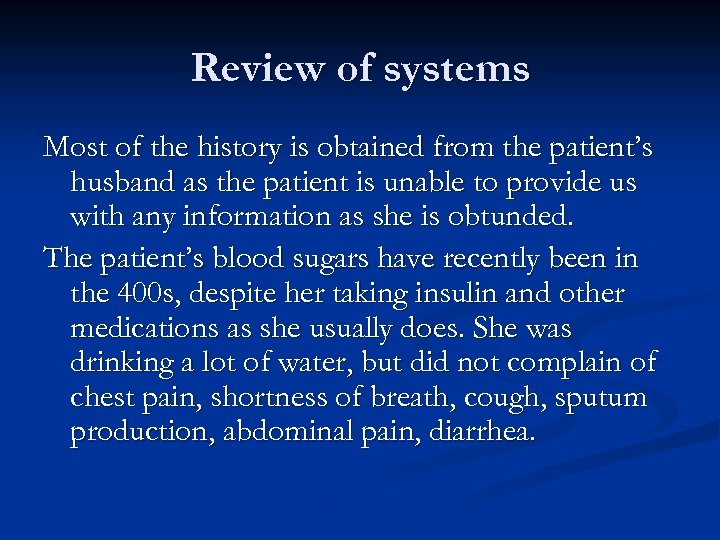 Review of systems Most of the history is obtained from the patient's husband as