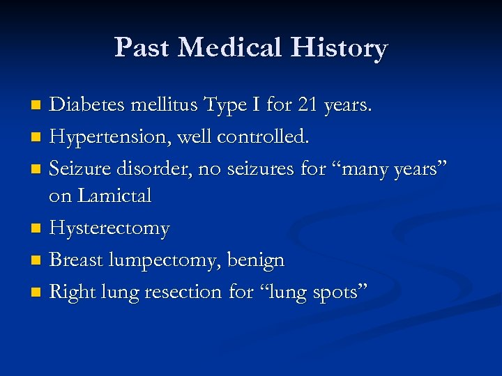 Past Medical History Diabetes mellitus Type I for 21 years. n Hypertension, well controlled.