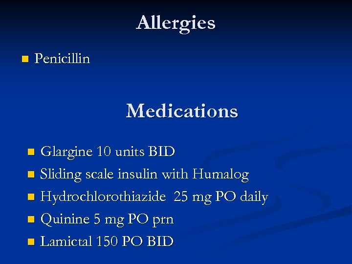 Allergies n Penicillin Medications Glargine 10 units BID n Sliding scale insulin with Humalog