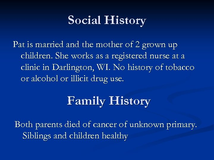 Social History Pat is married and the mother of 2 grown up children. She