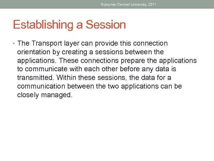 Suleyman Demirel University, 2011 Establishing a Session • The Transport layer can provide this