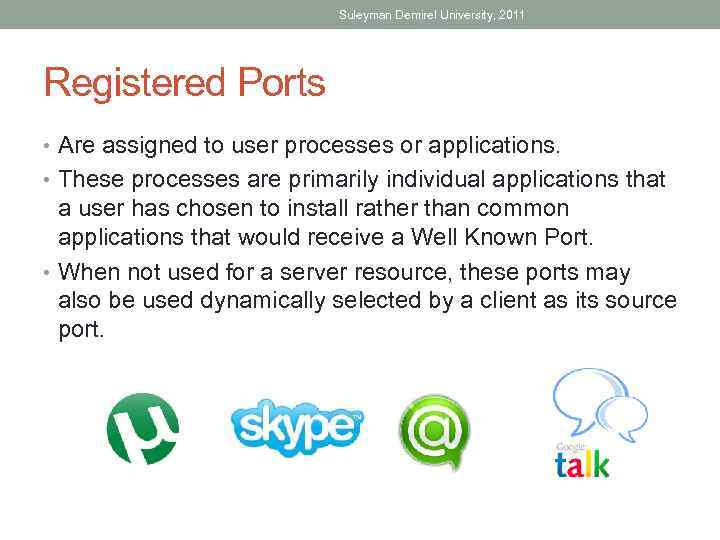 Suleyman Demirel University, 2011 Registered Ports • Are assigned to user processes or applications.