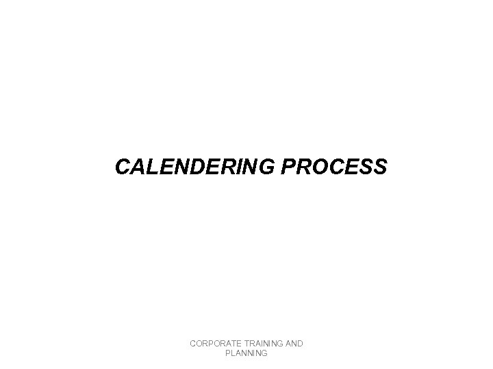CALENDERING PROCESS CORPORATE TRAINING AND PLANNING CALENDERING