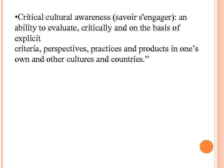 • Critical cultural awareness (savoir s'engager): an ability to evaluate, critically and on
