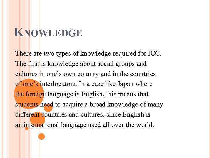 KNOWLEDGE There are two types of knowledge required for ICC. The first is knowledge