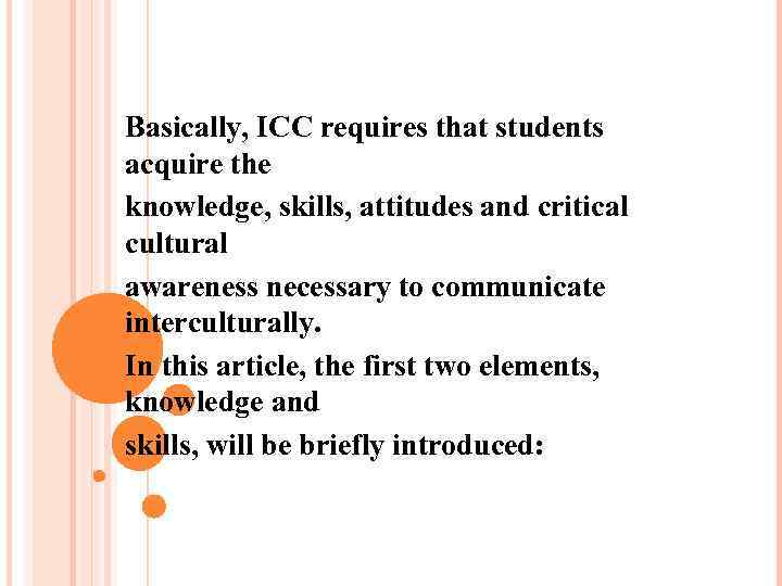 Basically, ICC requires that students acquire the knowledge, skills, attitudes and critical cultural awareness