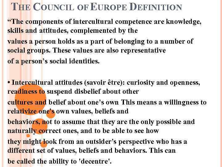 "THE COUNCIL OF EUROPE DEFINITION ""The components of intercultural competence are knowledge, skills and"