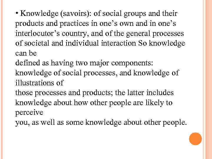 • Knowledge (savoirs): of social groups and their products and practices in one's