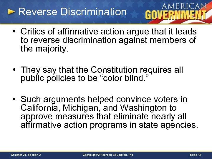 Reverse Discrimination • Critics of affirmative action argue that it leads to reverse discrimination