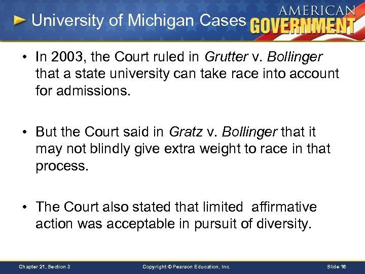 University of Michigan Cases • In 2003, the Court ruled in Grutter v. Bollinger