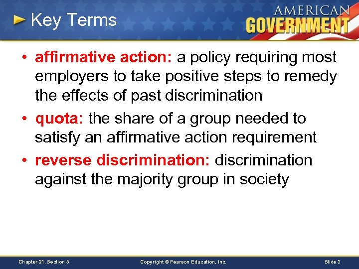 Key Terms • affirmative action: a policy requiring most employers to take positive steps
