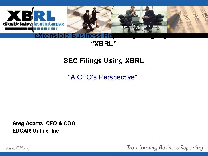 "e. Xtensible Business Reporting Language ""XBRL"" SEC Filings Using XBRL ""A CFO's Perspective"" Greg"