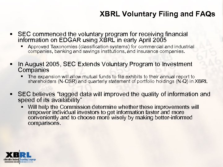 XBRL Voluntary Filing and FAQs § SEC commenced the voluntary program for receiving financial