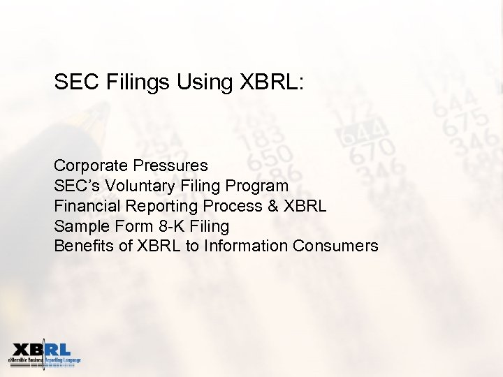 SEC Filings Using XBRL: Corporate Pressures SEC's Voluntary Filing Program Financial Reporting Process &