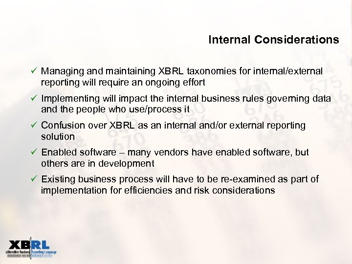 Internal Considerations ü Managing and maintaining XBRL taxonomies for internal/external reporting will require an