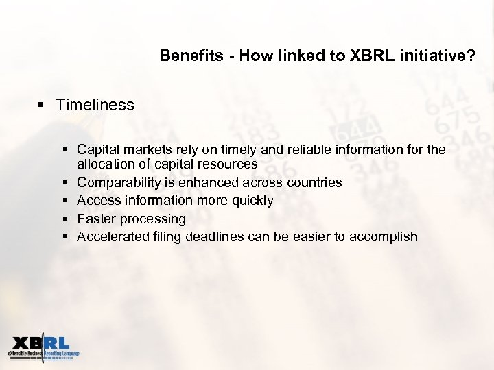 Benefits - How linked to XBRL initiative? § Timeliness § Capital markets rely on