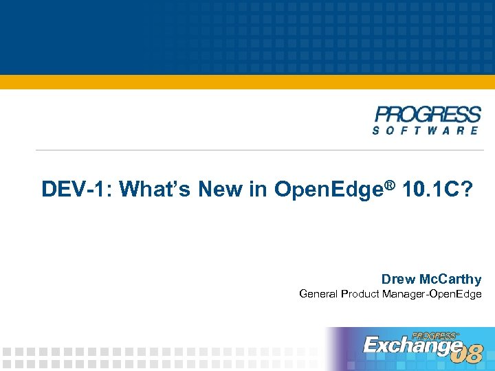 DEV-1: What's New in Open. Edge® 10. 1 C? Drew Mc. Carthy General Product