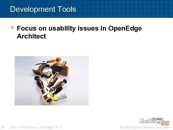 Development Tools § Focus on usability issues in Open. Edge Architect 20 DEV-1: What's