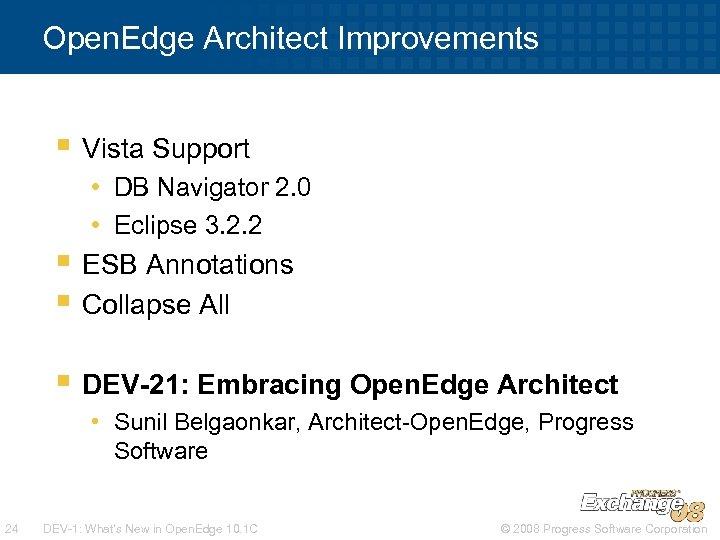 Open. Edge Architect Improvements § Vista Support • DB Navigator 2. 0 • Eclipse