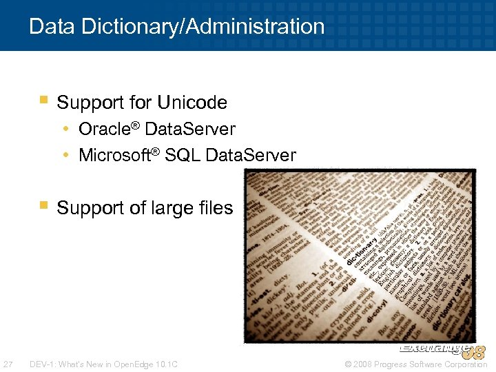 Data Dictionary/Administration § Support for Unicode • Oracle® Data. Server • Microsoft® SQL Data.