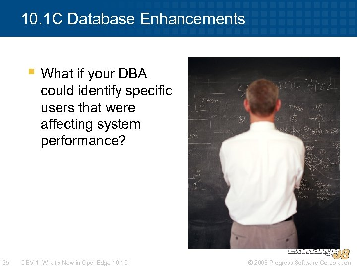 10. 1 C Database Enhancements § What if your DBA could identify specific users