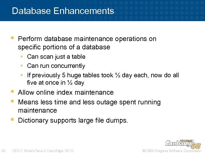 Database Enhancements § Perform database maintenance operations on specific portions of a database •