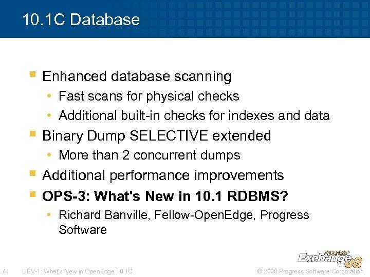 10. 1 C Database § Enhanced database scanning • Fast scans for physical checks