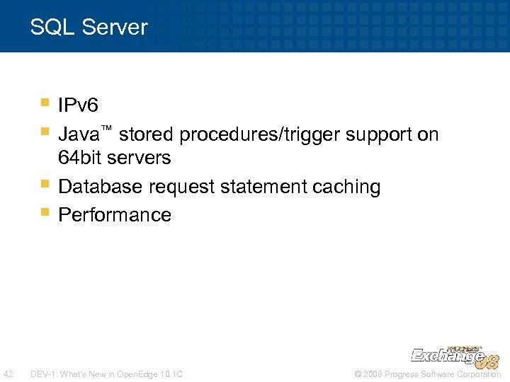 SQL Server § IPv 6 § Java™ stored procedures/trigger support on § § 42