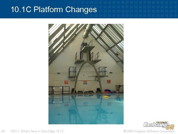 10. 1 C Platform Changes 46 DEV-1: What's New in Open. Edge 10. 1