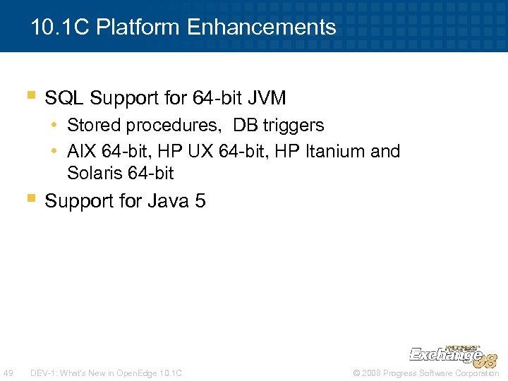 10. 1 C Platform Enhancements § SQL Support for 64 -bit JVM • Stored