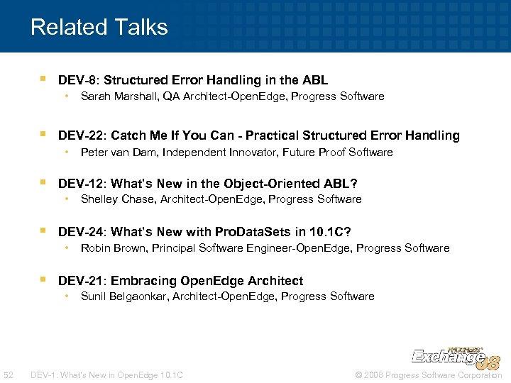 Related Talks § DEV-8: Structured Error Handling in the ABL • § DEV-22: Catch