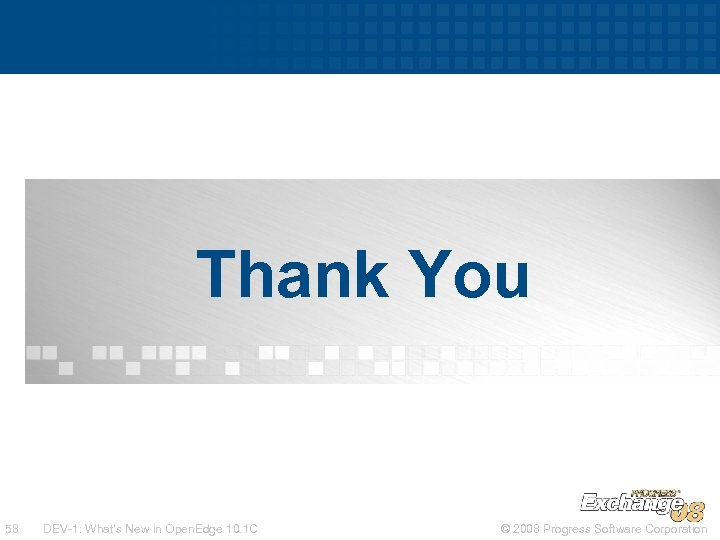 Thank You 58 DEV-1: What's New in Open. Edge 10. 1 C © 2008