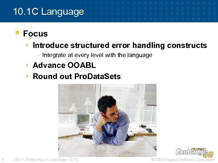10. 1 C Language § Focus • Introduce structured error handling constructs – Integrate