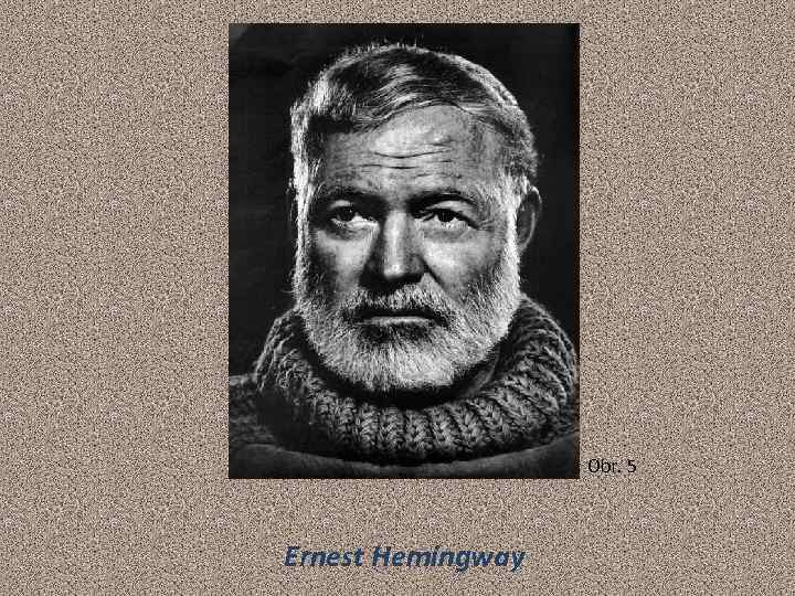 Obr. 5 Ernest Hemingway