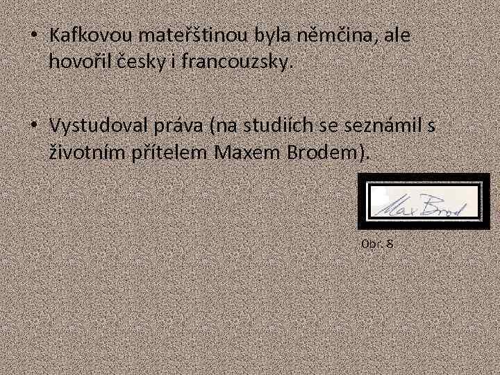• Kafkovou mateřštinou byla němčina, ale hovořil česky i francouzsky. • Vystudoval práva